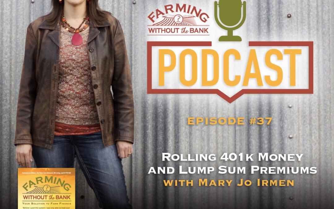 Ep. 37 – Rolling 401K Money & Lump Sum Premiums
